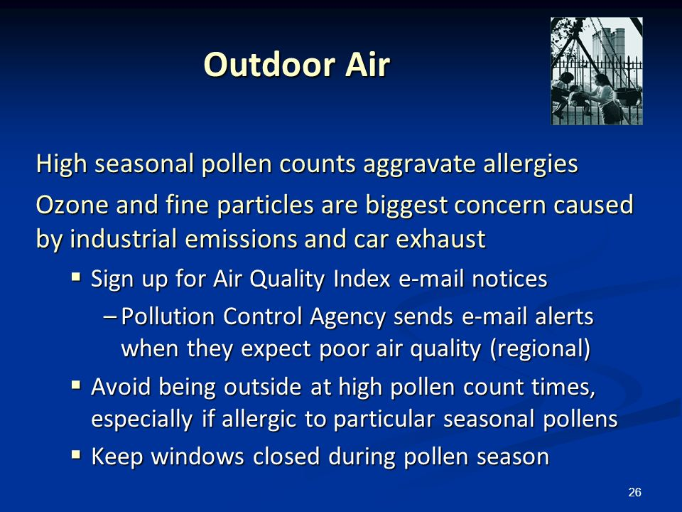 Outdoor Air High seasonal pollen counts aggravate allergies