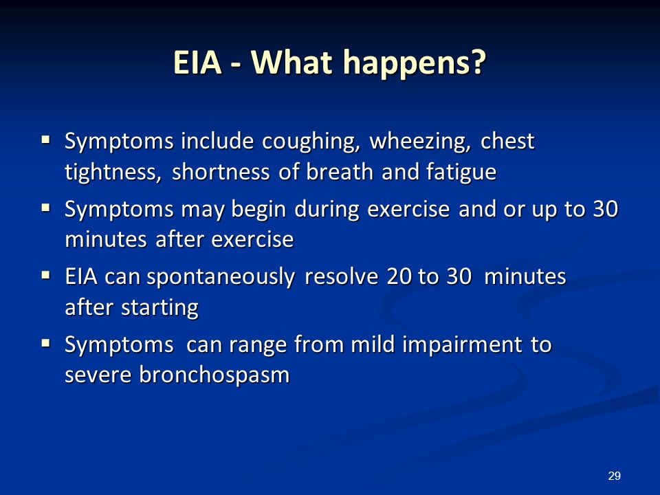 EIA - What happens Symptoms include coughing, wheezing, chest tightness, shortness of breath and fatigue.