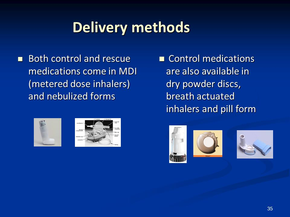 Delivery methods Both control and rescue medications come in MDI (metered dose inhalers) and nebulized forms.