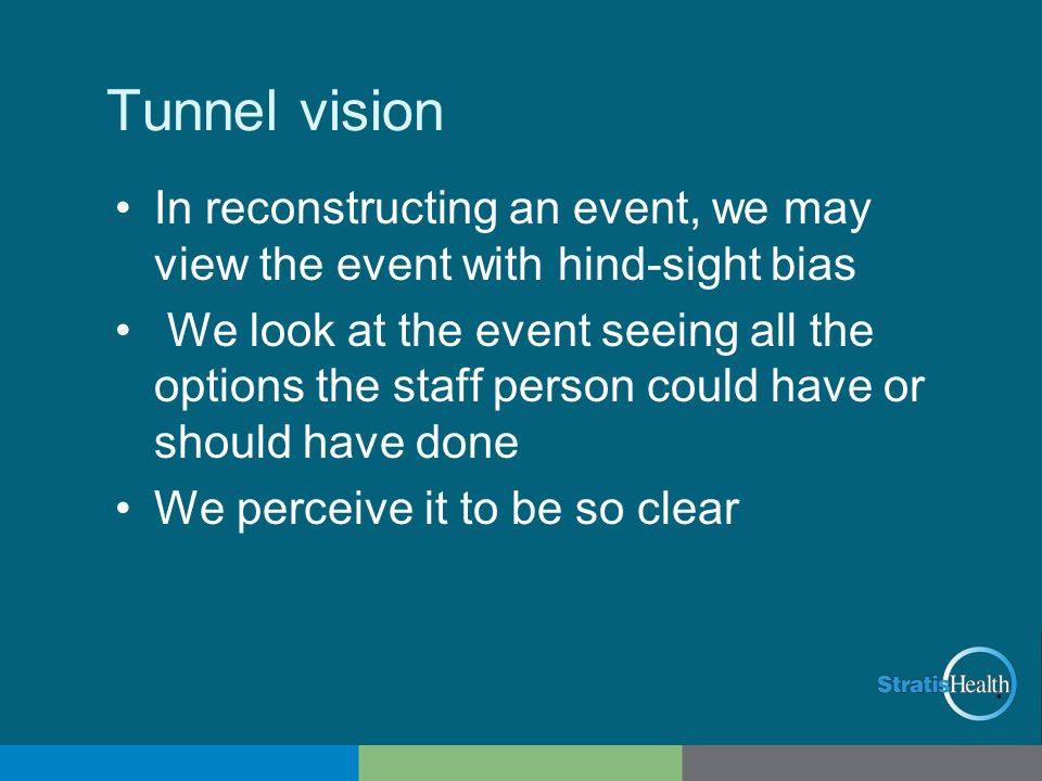 Tunnel vision In reconstructing an event, we may view the event with hind-sight bias.