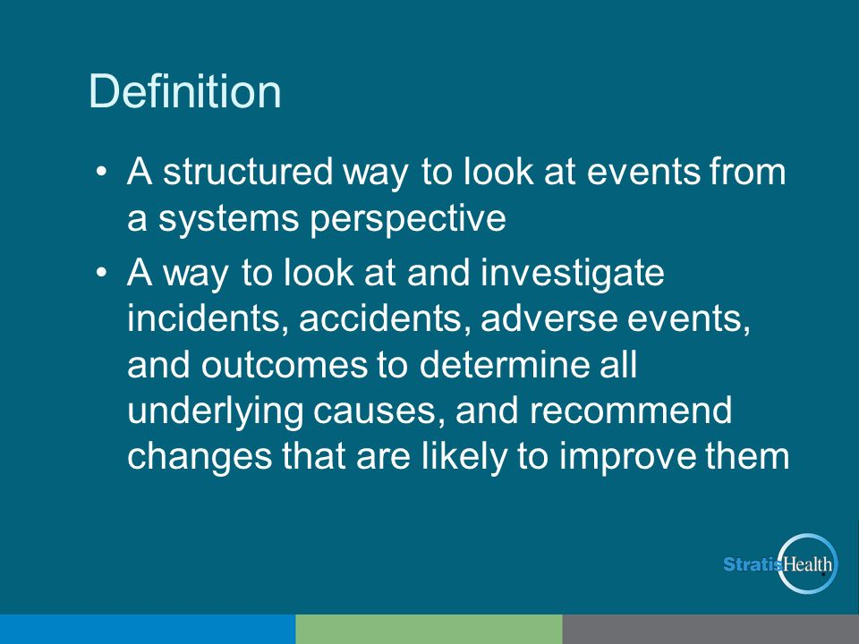 Definition A structured way to look at events from a systems perspective.