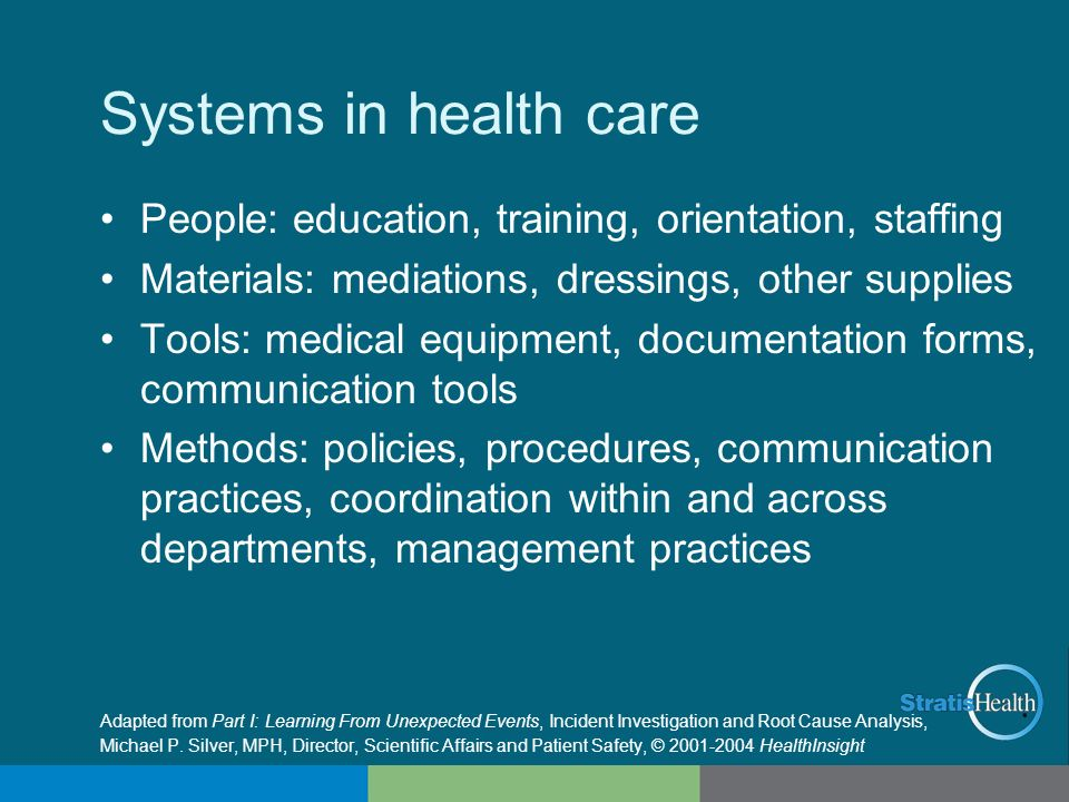 Systems in health care People: education, training, orientation, staffing. Materials: mediations, dressings, other supplies.