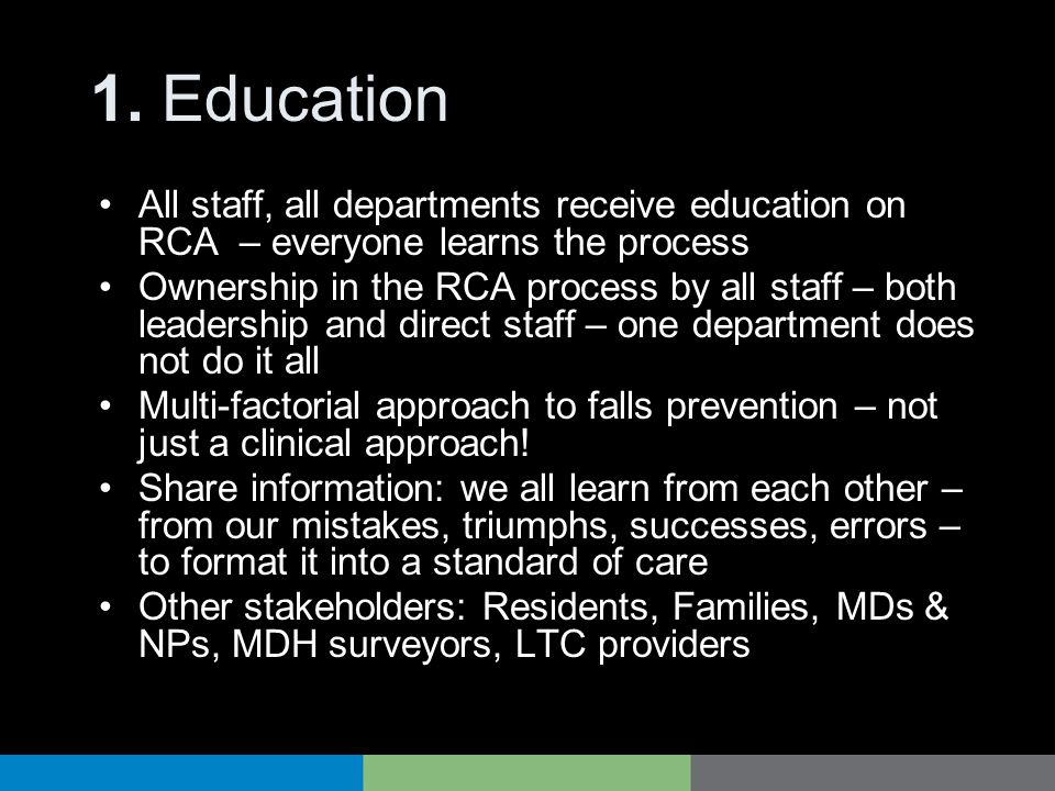 1. Education All staff, all departments receive education on RCA – everyone learns the process.