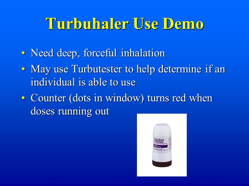Turbuhaler Use Demo Need deep, forceful inhalation