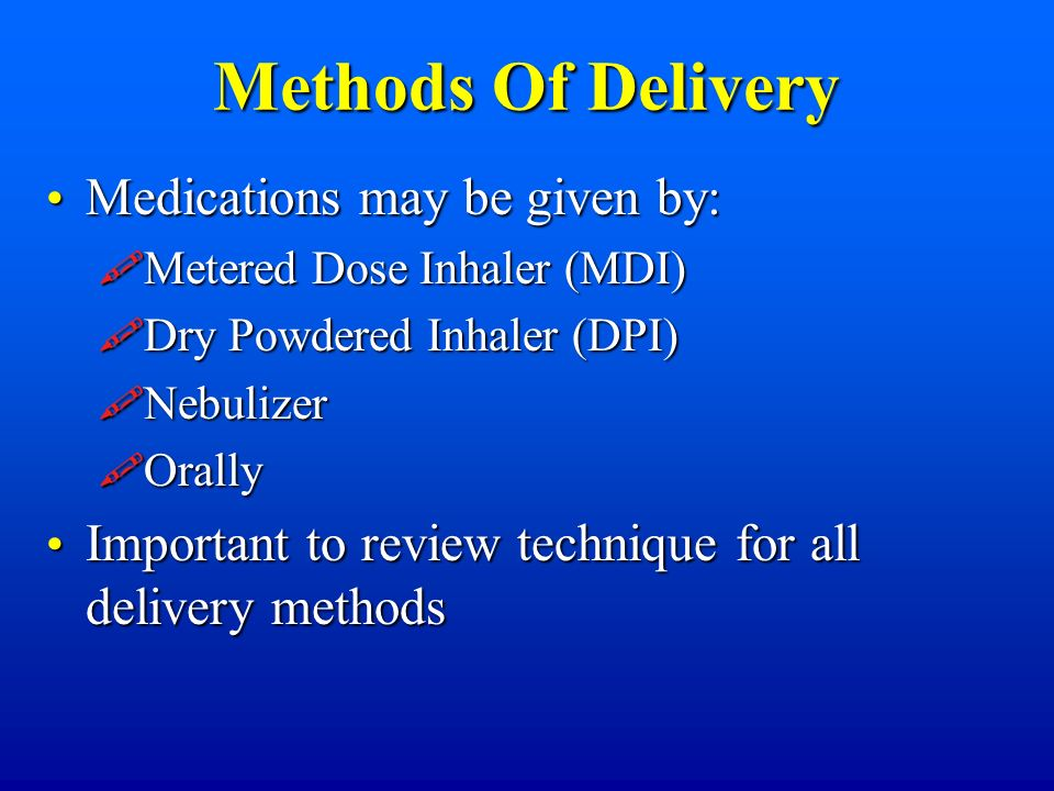 Methods Of Delivery Medications may be given by: