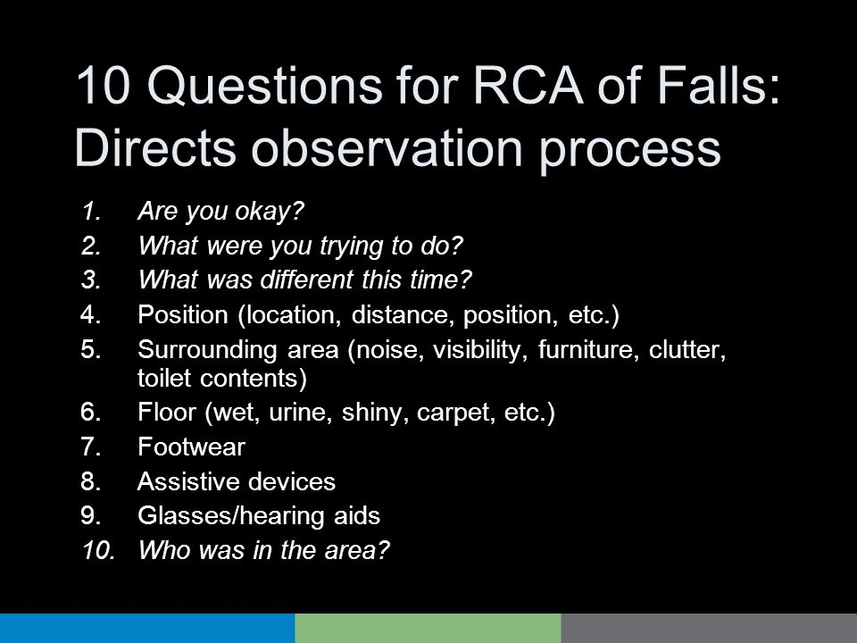 10 Questions for RCA of Falls: Directs observation process