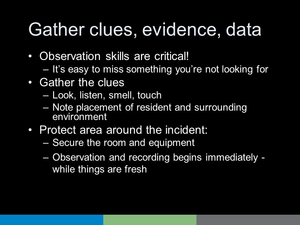 Gather clues, evidence, data