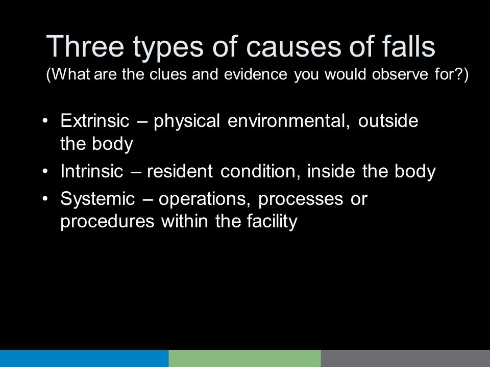 Three types of causes of falls (What are the clues and evidence you would observe for )