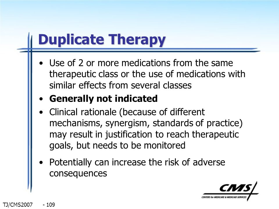 Duplicate Therapy Use of 2 or more medications from the same therapeutic class or the use of medications with similar effects from several classes.