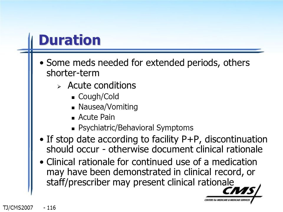 Duration Some meds needed for extended periods, others shorter-term