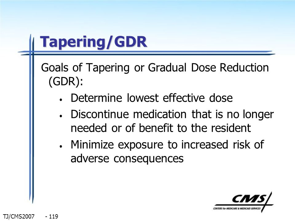 Tapering/GDR Goals of Tapering or Gradual Dose Reduction (GDR):
