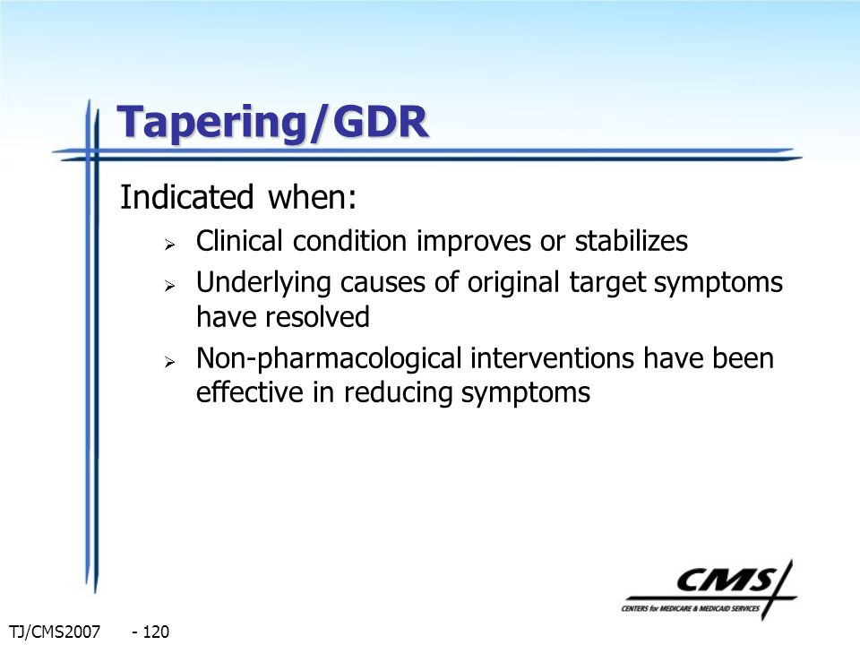Tapering/GDR Indicated when: Clinical condition improves or stabilizes