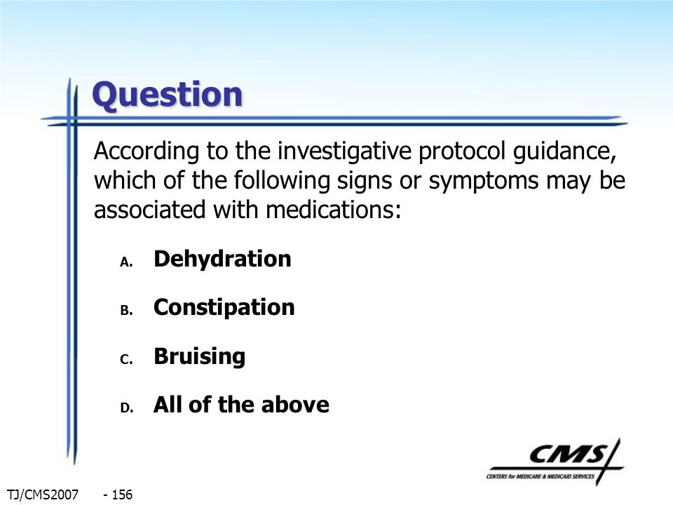 Question According to the investigative protocol guidance, which of the following signs or symptoms may be associated with medications: