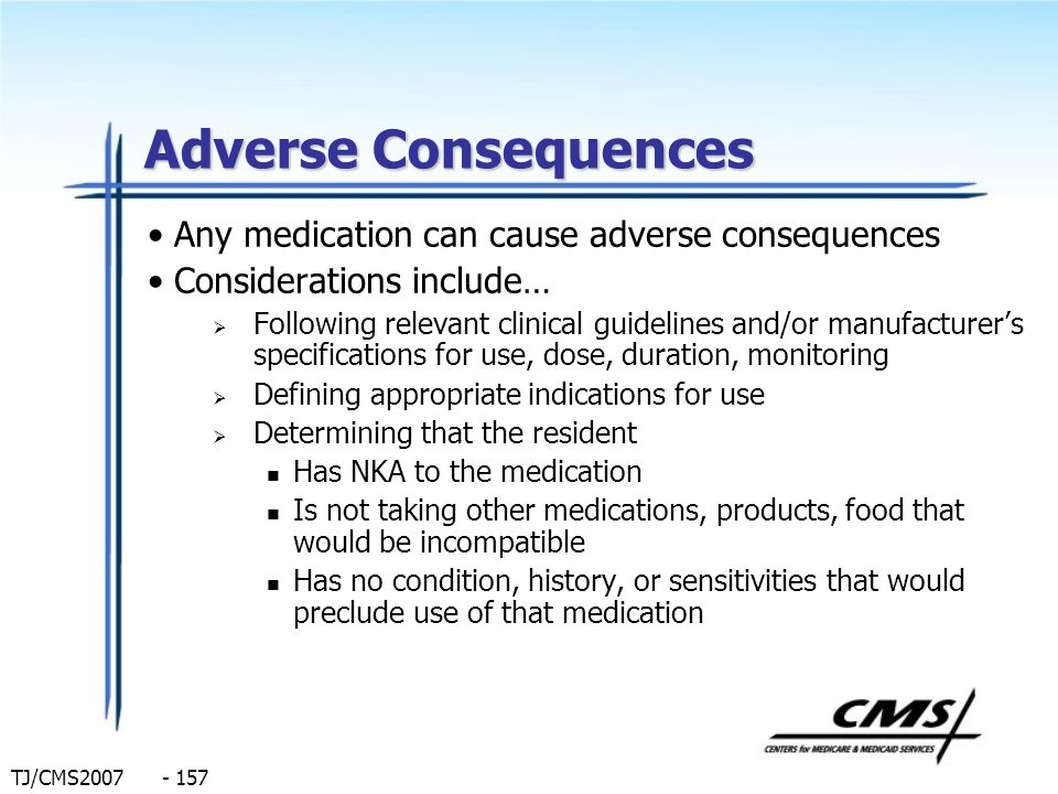 Adverse Consequences Any medication can cause adverse consequences