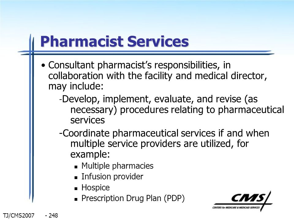 Pharmacist Services Consultant pharmacist's responsibilities, in collaboration with the facility and medical director, may include: