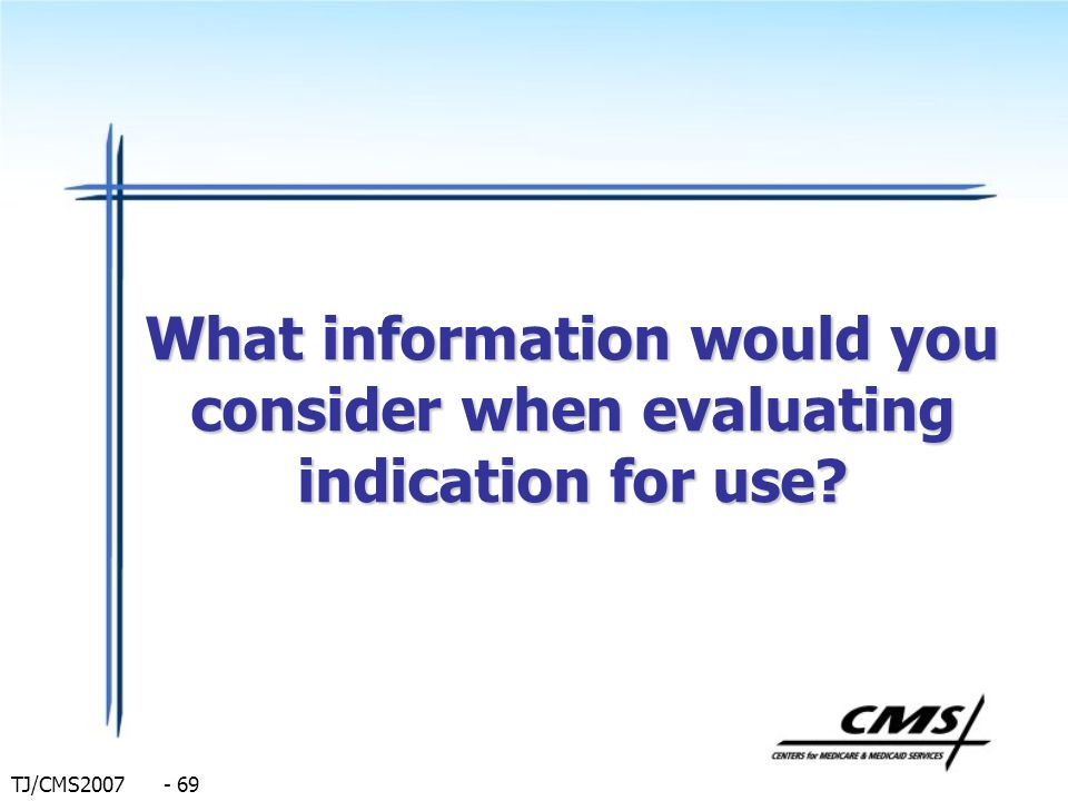 What information would you consider when evaluating indication for use