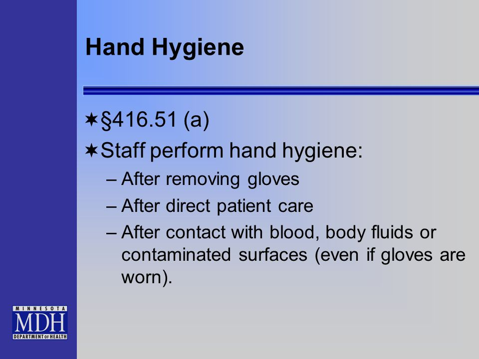 Hand Hygiene §416.51 (a) Staff perform hand hygiene:
