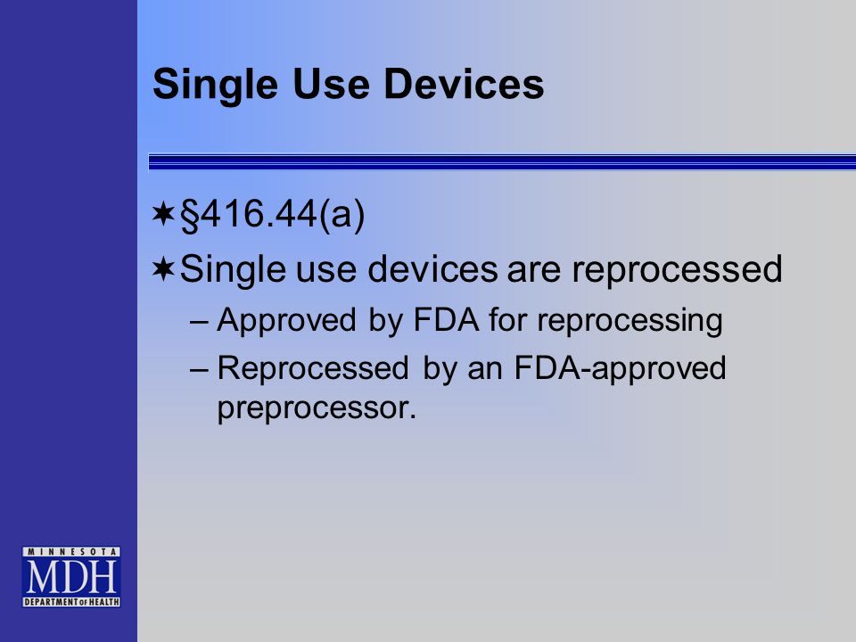 Single Use Devices §416.44(a) Single use devices are reprocessed