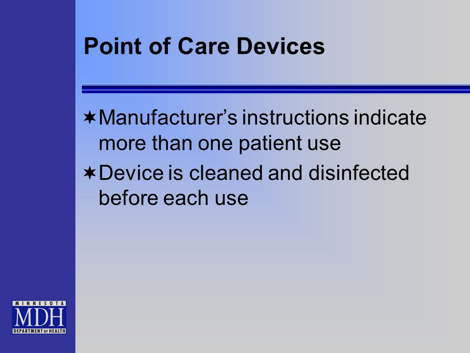 Point of Care Devices Manufacturer's instructions indicate more than one patient use.