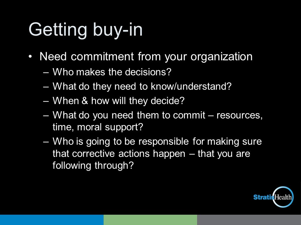 Getting buy-in Need commitment from your organization