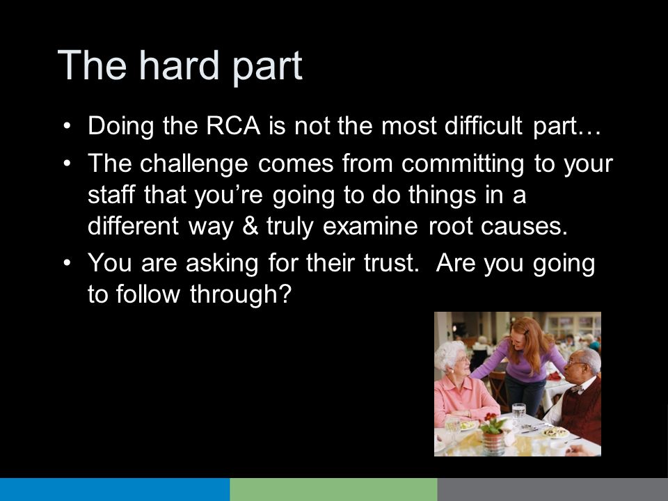 The hard part Doing the RCA is not the most difficult part…