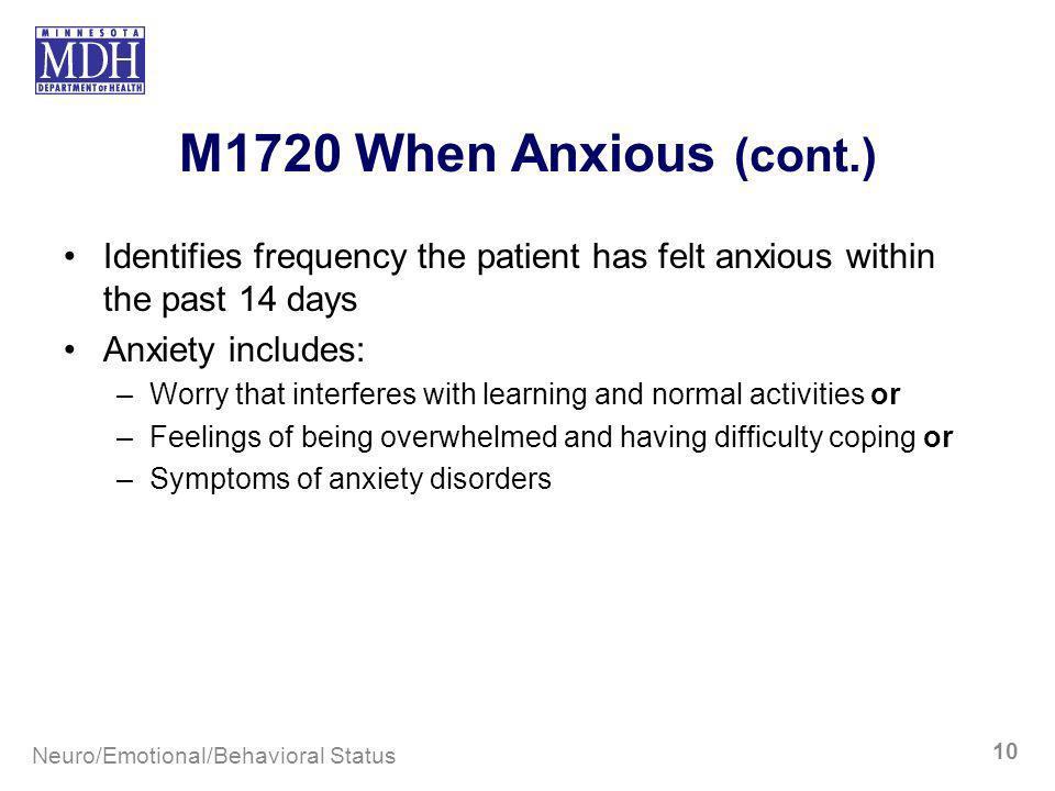 M1720 When Anxious (cont.) Identifies frequency the patient has felt anxious within the past 14 days.