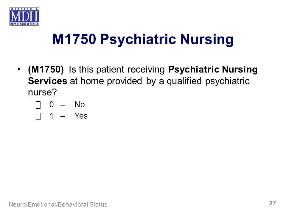 M1750 Psychiatric Nursing (M1750) Is this patient receiving Psychiatric Nursing Services at home provided by a qualified psychiatric nurse