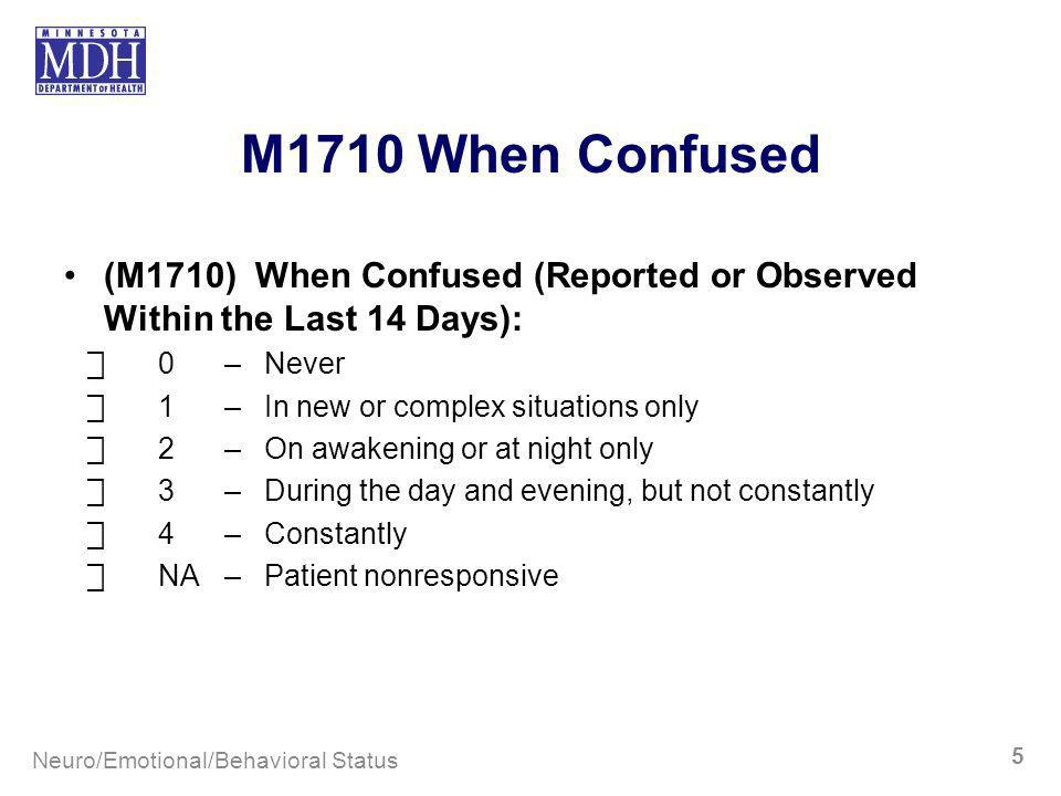 M1710 When Confused (M1710) When Confused (Reported or Observed Within the Last 14 Days): ⃞ 0 – Never.