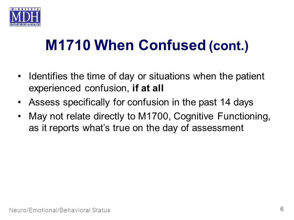 M1710 When Confused (cont.) Identifies the time of day or situations when the patient experienced confusion, if at all.