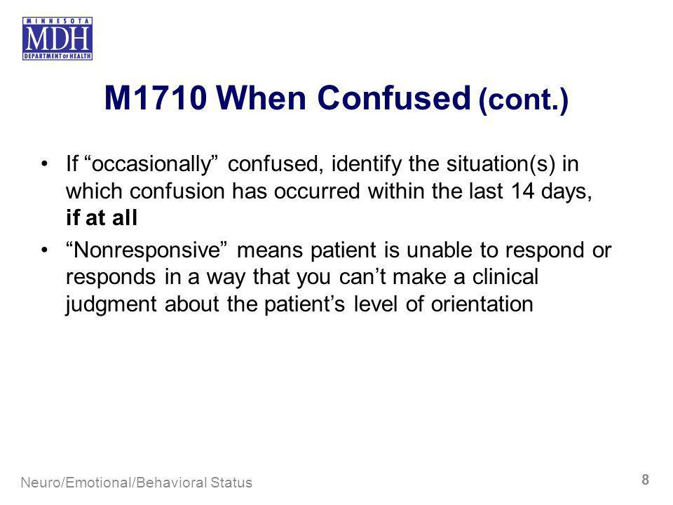 M1710 When Confused (cont.) If occasionally confused, identify the situation(s) in which confusion has occurred within the last 14 days, if at all.