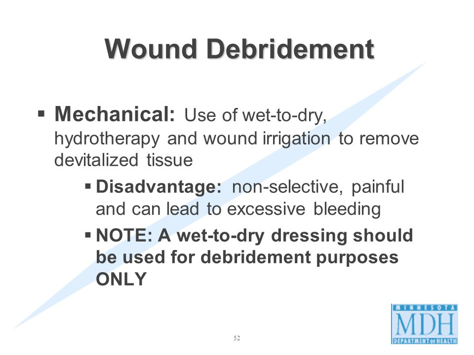 Wound Debridement Mechanical: Use of wet-to-dry, hydrotherapy and wound irrigation to remove devitalized tissue.