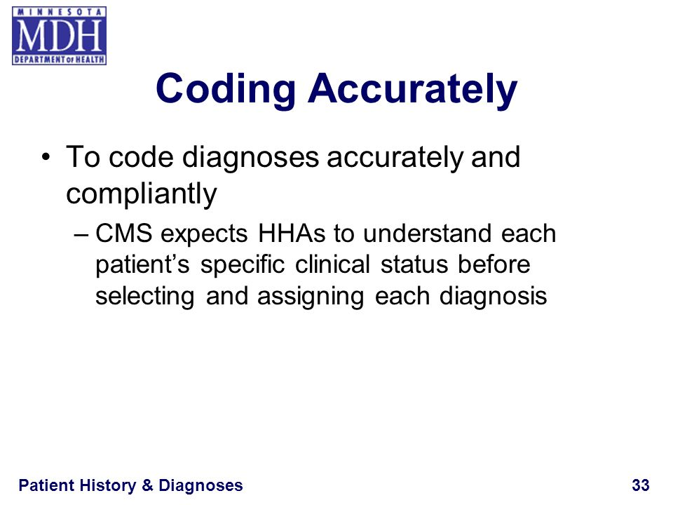 Coding Accurately To code diagnoses accurately and compliantly