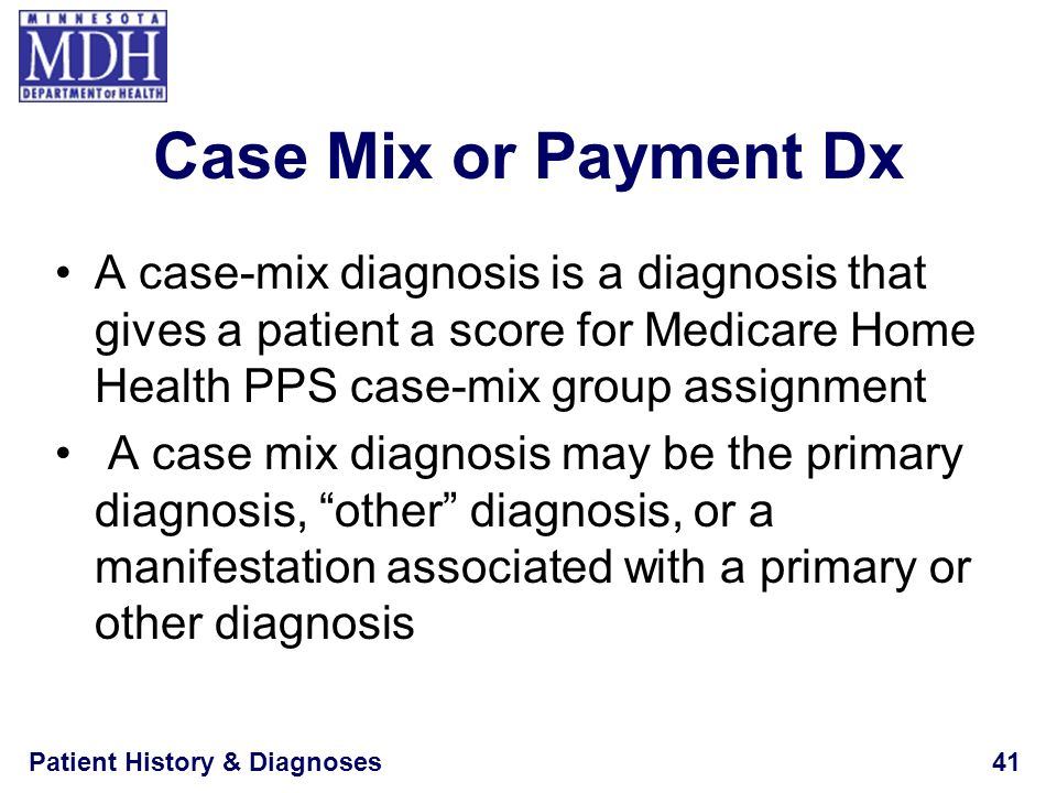 Case Mix or Payment Dx A case-mix diagnosis is a diagnosis that gives a patient a score for Medicare Home Health PPS case-mix group assignment.