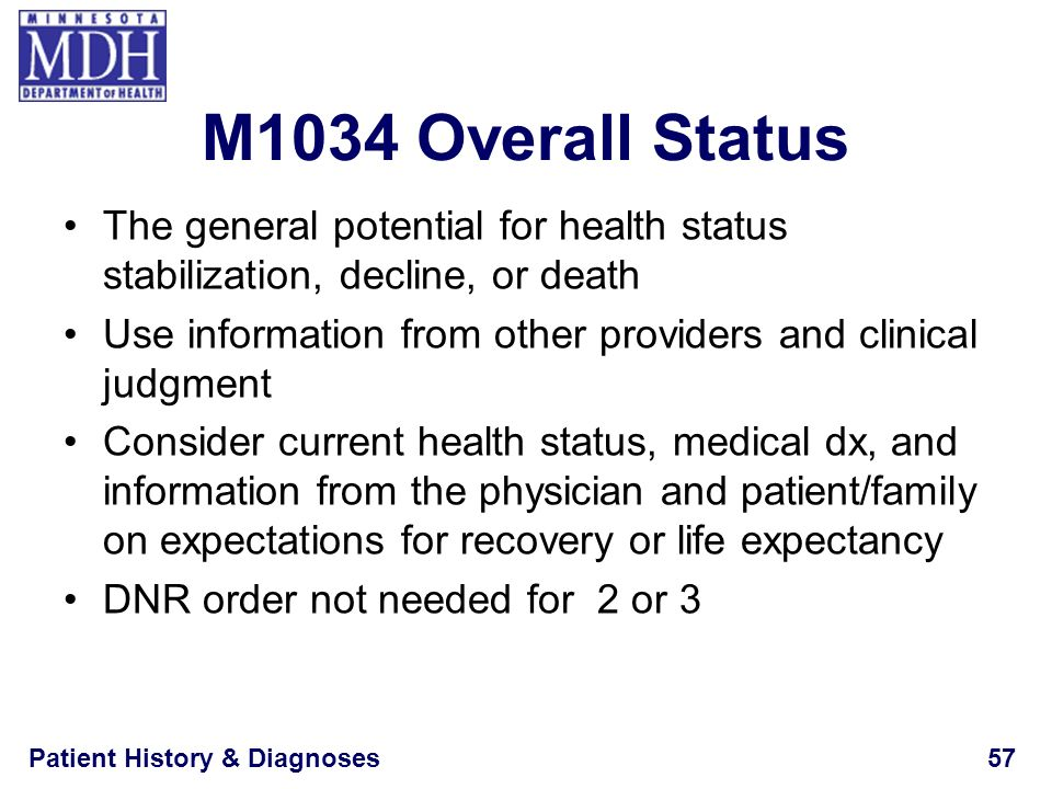 M1034 Overall Status The general potential for health status stabilization, decline, or death.
