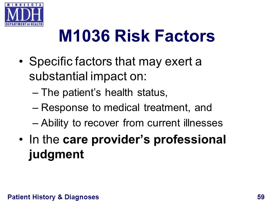 M1036 Risk Factors Specific factors that may exert a substantial impact on: The patient's health status,
