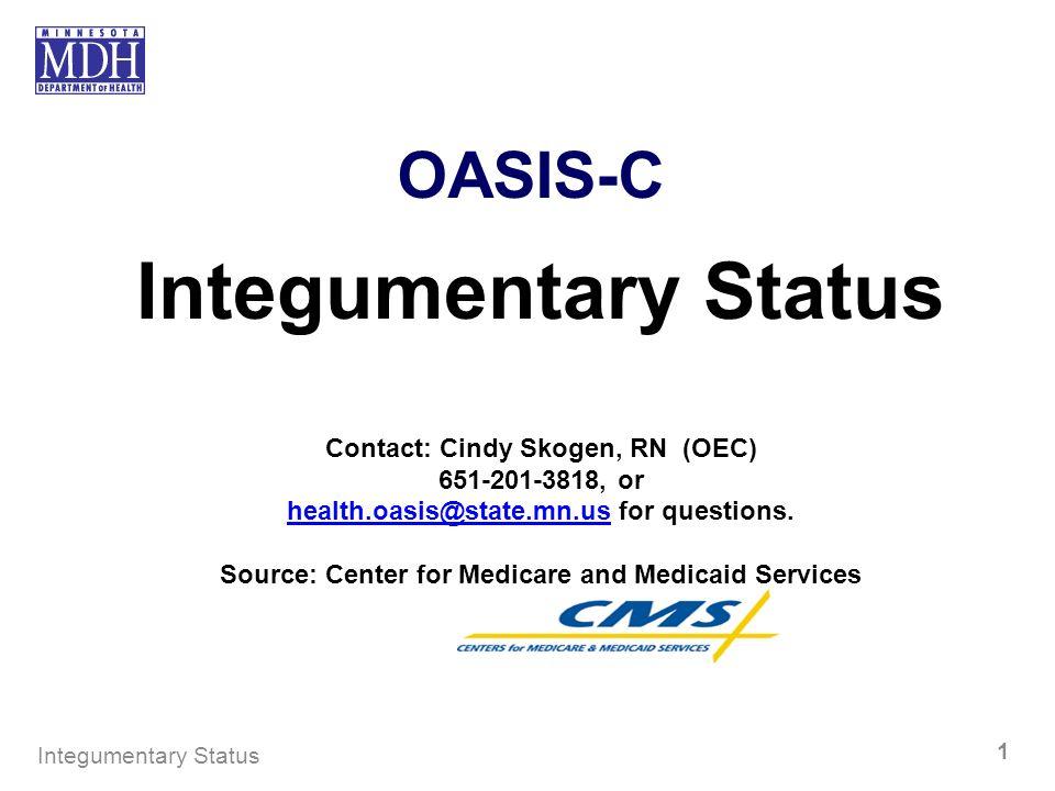Integumentary Status OASIS-C Contact: Cindy Skogen, RN (OEC)