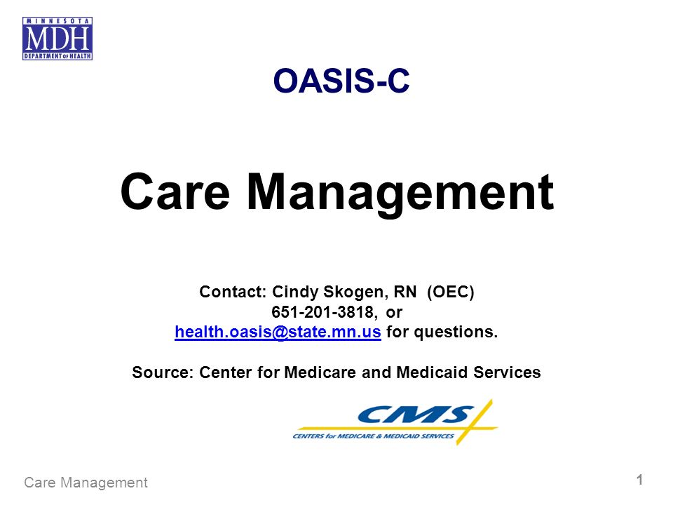 Care Management OASIS-C Contact: Cindy Skogen, RN (OEC)