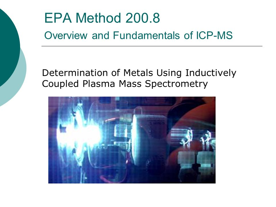 EPA Method 200.8 Overview and Fundamentals of ICP-MS