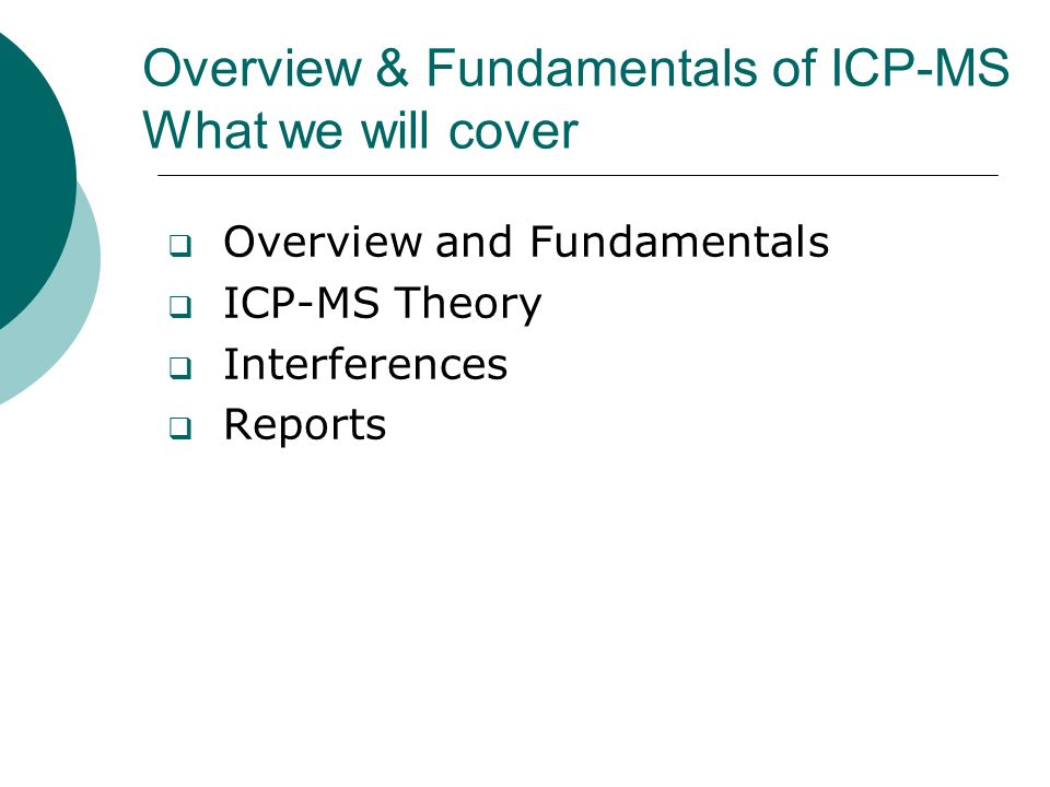 Overview & Fundamentals of ICP-MS What we will cover