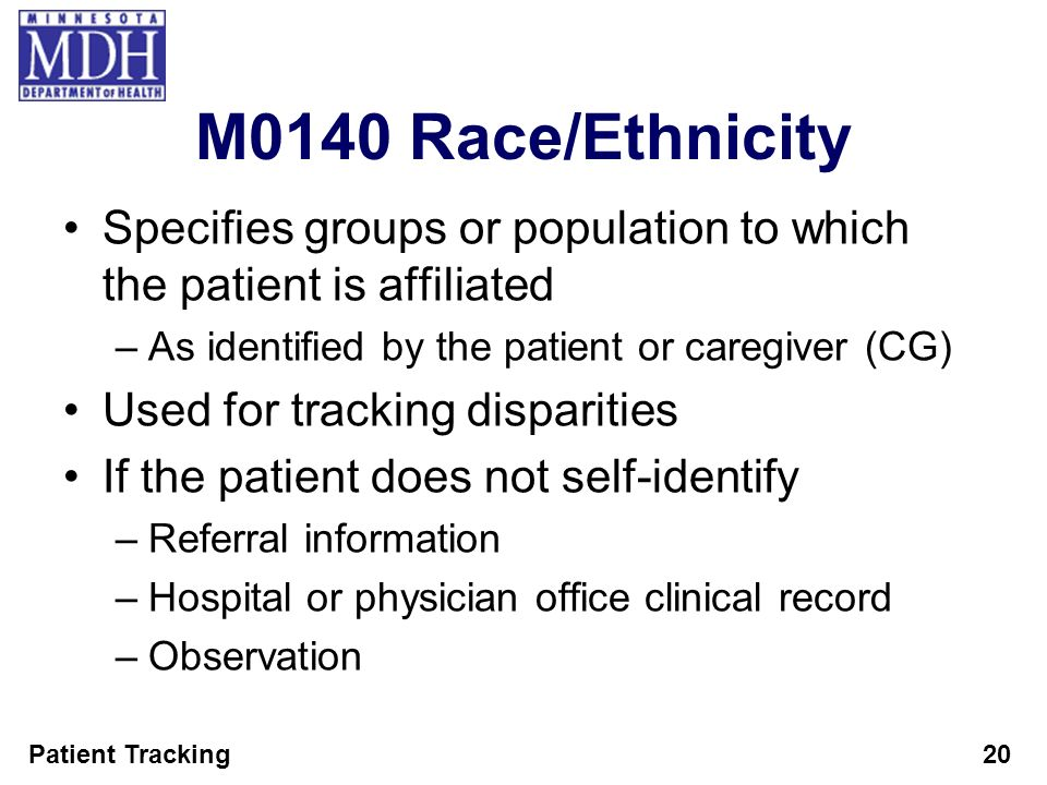 M0140 Race/Ethnicity Specifies groups or population to which the patient is affiliated. As identified by the patient or caregiver (CG)