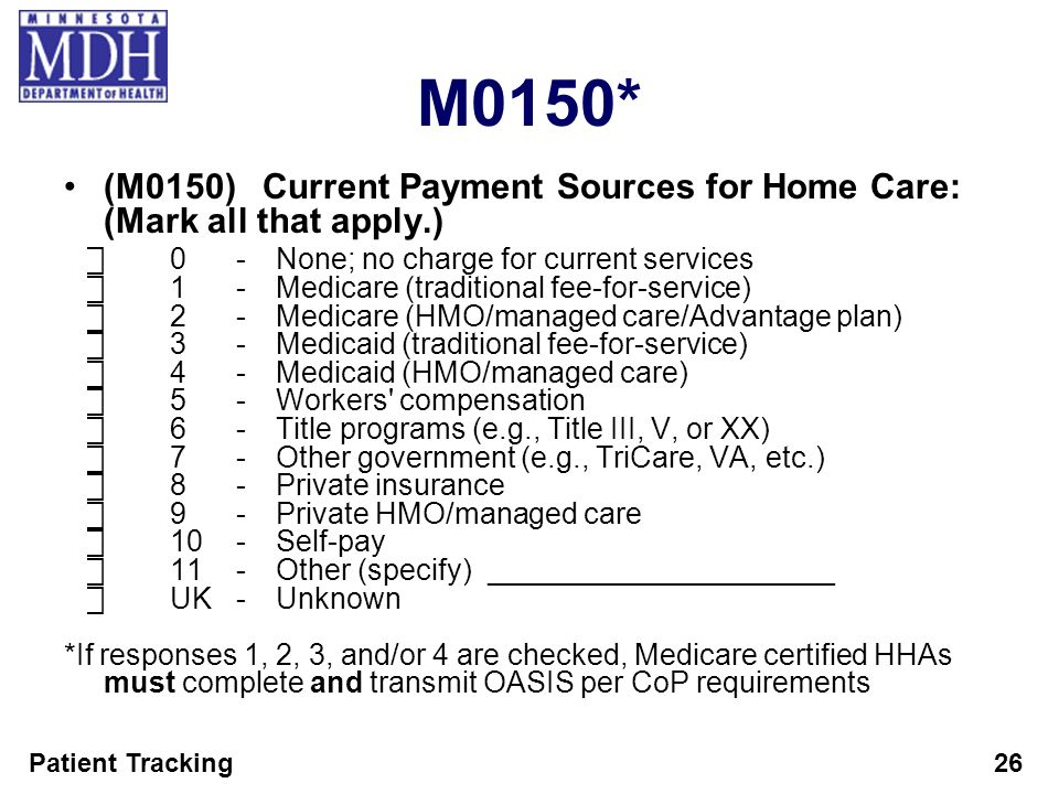 M0150* (M0150) Current Payment Sources for Home Care: (Mark all that apply.) ⃞ 0 - None; no charge for current services.