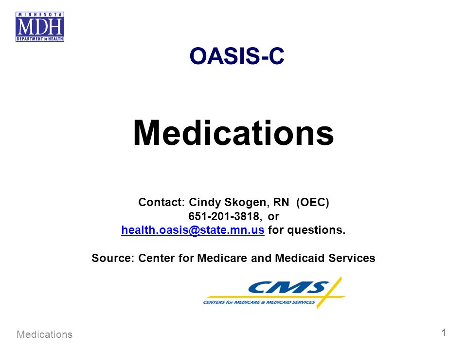 Medications OASIS-C Contact: Cindy Skogen, RN (OEC) 651-201-3818, or
