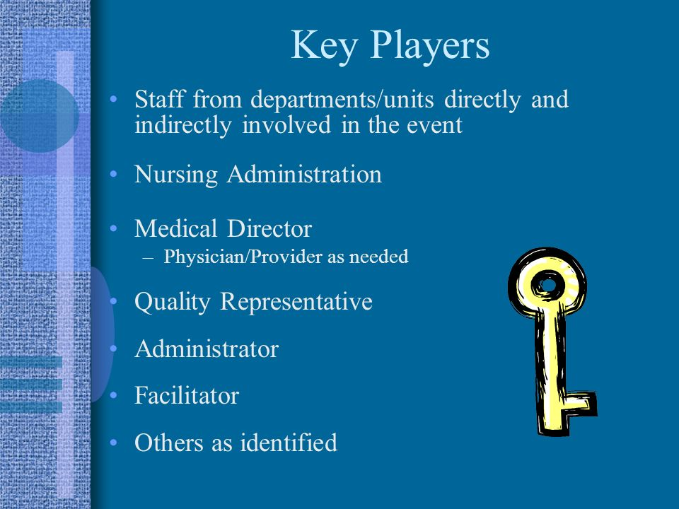 Key Players Staff from departments/units directly and indirectly involved in the event. Nursing Administration.