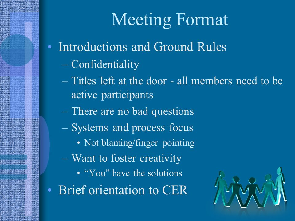 Meeting Format Introductions and Ground Rules Brief orientation to CER