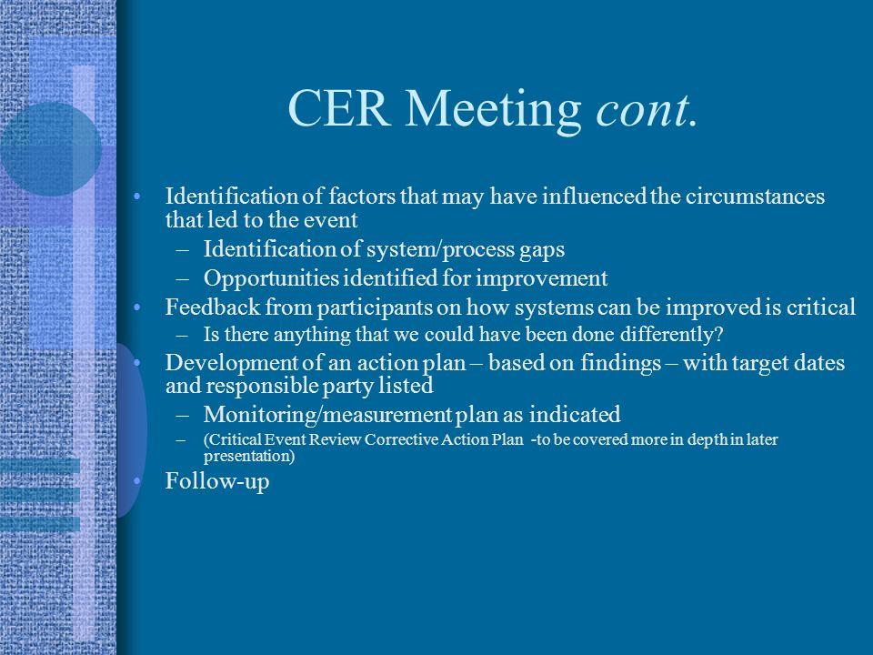 CER Meeting cont. Identification of factors that may have influenced the circumstances that led to the event.