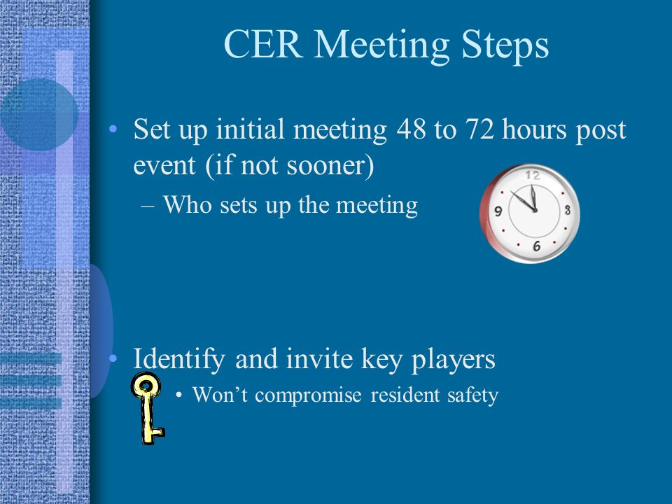CER Meeting Steps Set up initial meeting 48 to 72 hours post event (if not sooner) Who sets up the meeting.