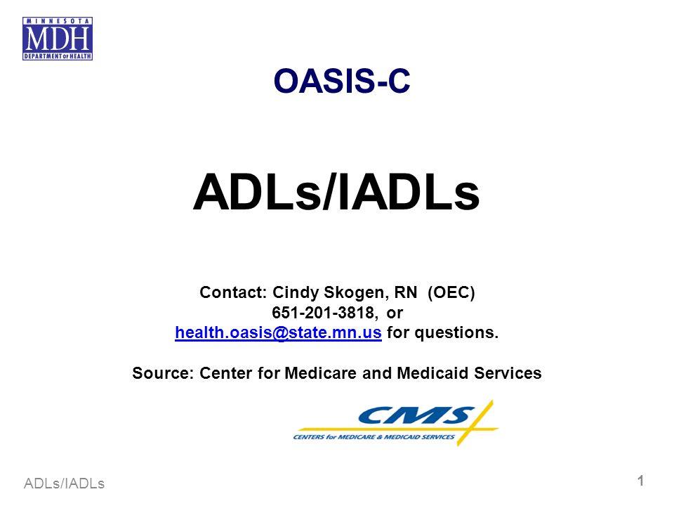 ADLs/IADLs OASIS-C Contact: Cindy Skogen, RN (OEC) 651-201-3818, or