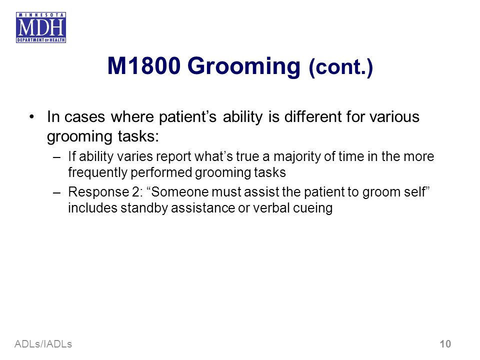 M1800 Grooming (cont.)In cases where patient's ability is different for various grooming tasks: