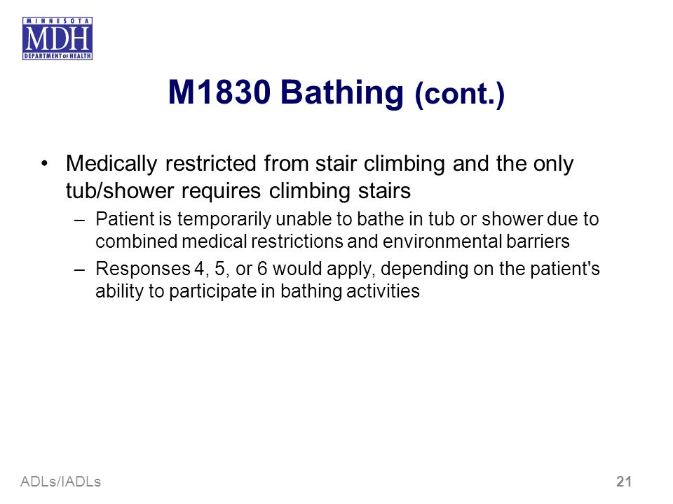 M1830 Bathing (cont.)Medically restricted from stair climbing and the only tub/shower requires climbing stairs.