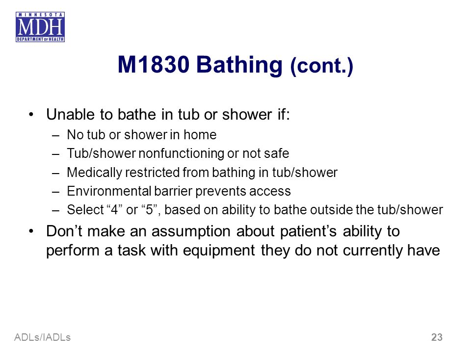 M1830 Bathing (cont.) Unable to bathe in tub or shower if: